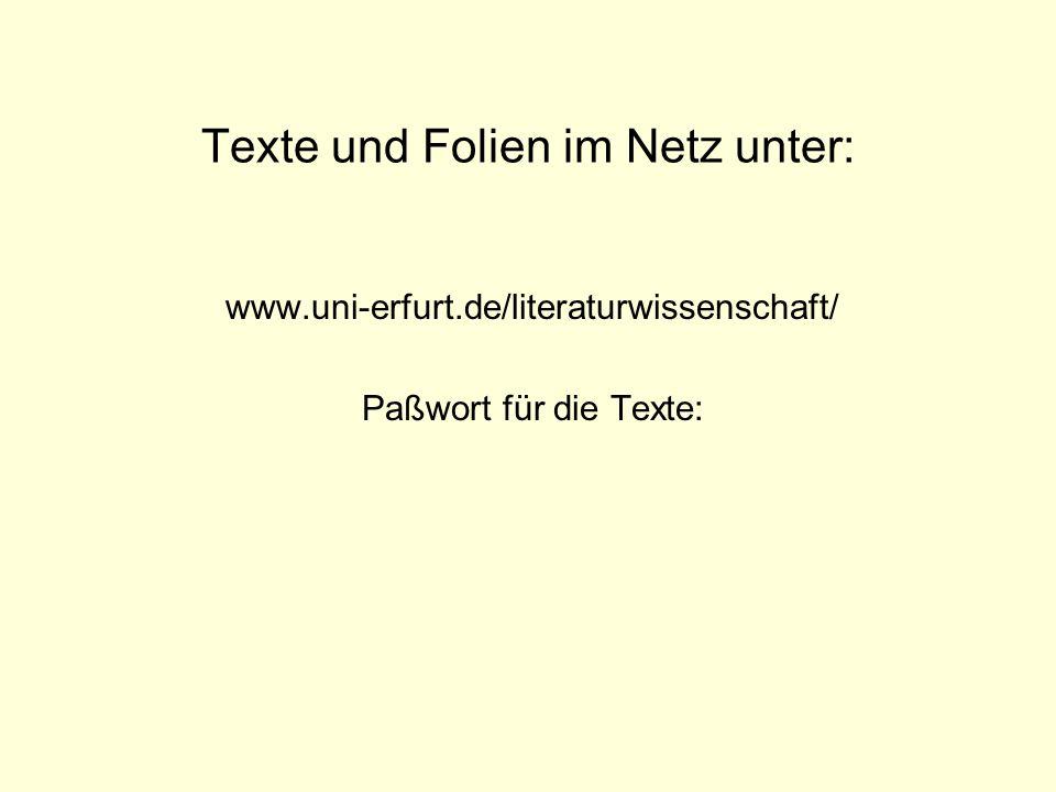 Texte und Folien im Netz unter: www.uni-erfurt.de/literaturwissenschaft/ Paßwort für die Texte: