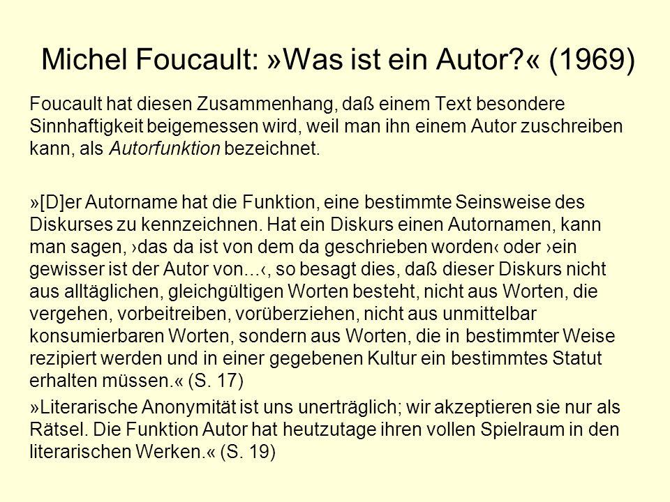 Michel Foucault: »Was ist ein Autor?« (1969) Foucault hat diesen Zusammenhang, daß einem Text besondere Sinnhaftigkeit beigemessen wird, weil man ihn
