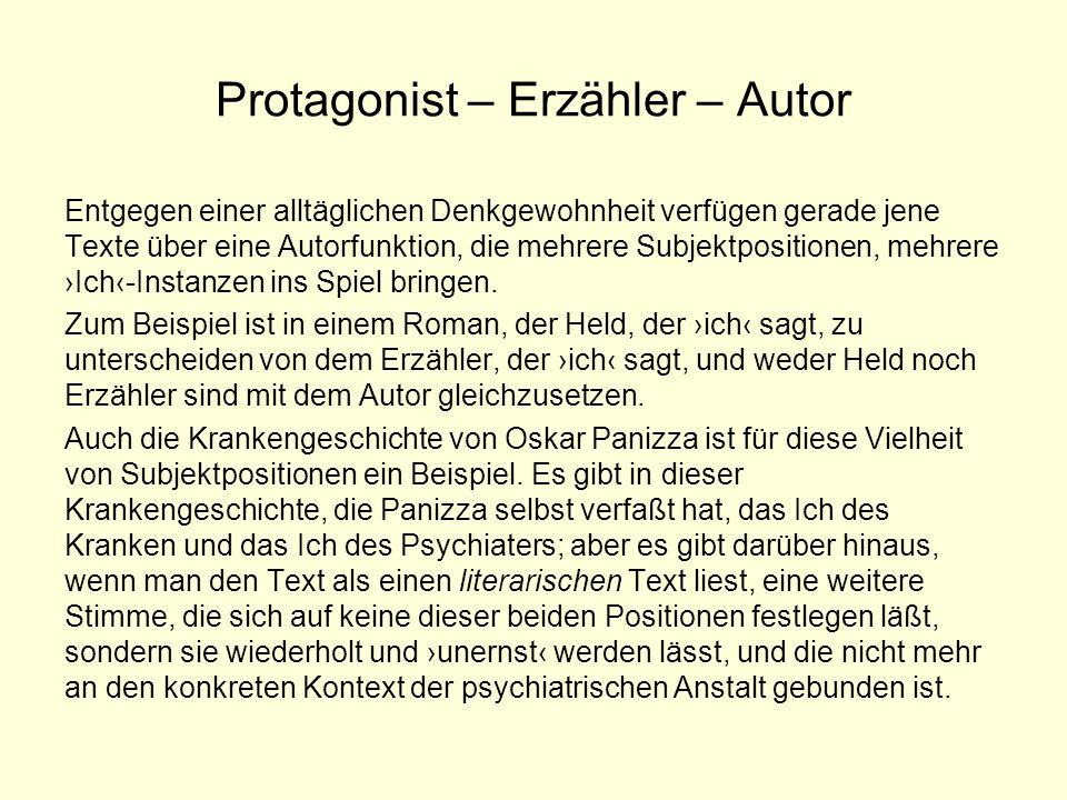 Protagonist – Erzähler – Autor Entgegen einer alltäglichen Denkgewohnheit verfügen gerade jene Texte über eine Autorfunktion, die mehrere Subjektposit