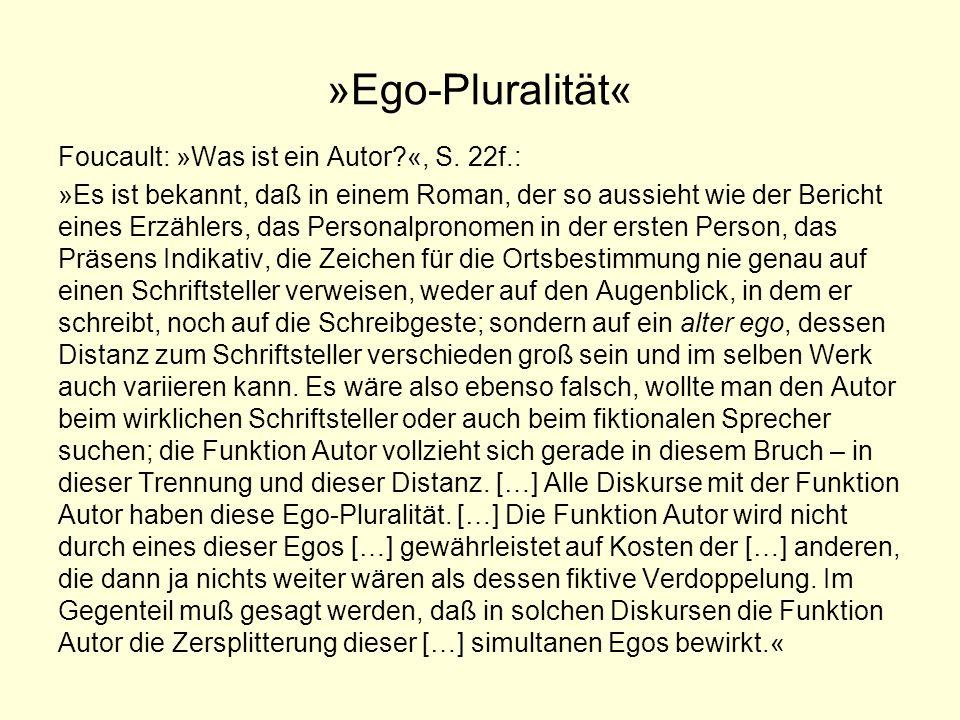 »Ego-Pluralität« Foucault: »Was ist ein Autor?«, S. 22f.: »Es ist bekannt, daß in einem Roman, der so aussieht wie der Bericht eines Erzählers, das Pe