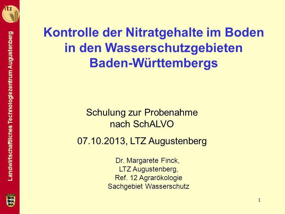 Landwirtschaftliches Technologiezentrum Augustenberg 1 Kontrolle der Nitratgehalte im Boden in den Wasserschutzgebieten Baden-Württembergs Dr. Margare