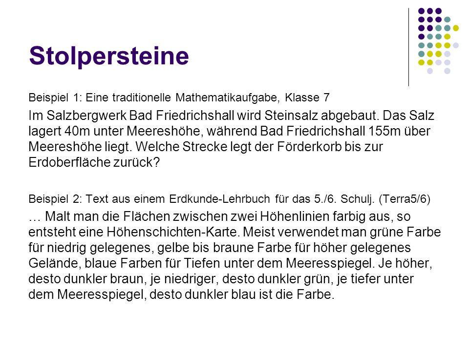 Stolpersteine Beispiel 1: Eine traditionelle Mathematikaufgabe, Klasse 7 Im Salzbergwerk Bad Friedrichshall wird Steinsalz abgebaut. Das Salz lagert 4