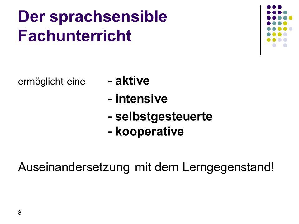 Der sprachsensible Fachunterricht ermöglicht eine - aktive - intensive - selbstgesteuerte - kooperative Auseinandersetzung mit dem Lerngegenstand! 8