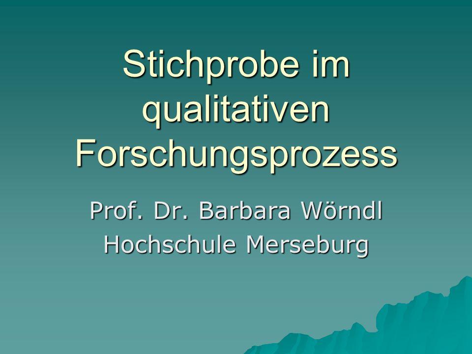 Stichprobe im qualitativen Forschungsprozess Prof. Dr. Barbara Wörndl Hochschule Merseburg