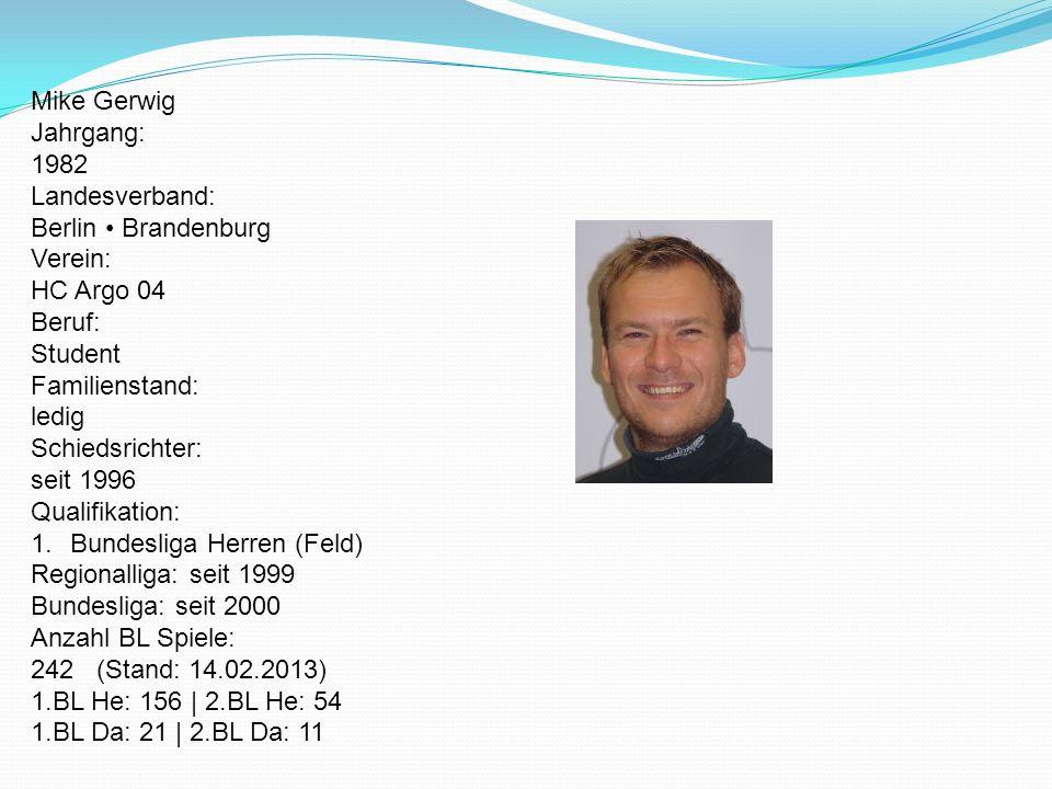Mike Gerwig Jahrgang: 1982 Landesverband: Berlin Brandenburg Verein: HC Argo 04 Beruf: Student Familienstand: ledig Schiedsrichter: seit 1996 Qualifik