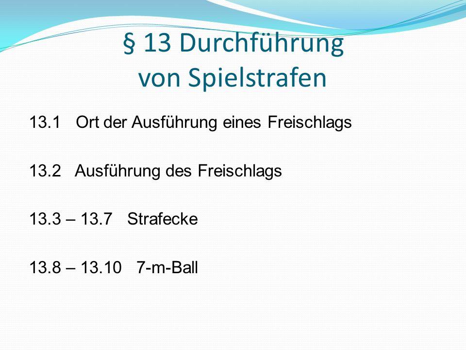§ 13 Durchführung von Spielstrafen 13.1 Ort der Ausführung eines Freischlags 13.2 Ausführung des Freischlags 13.3 – 13.7 Strafecke 13.8 – 13.10 7-m-Ba