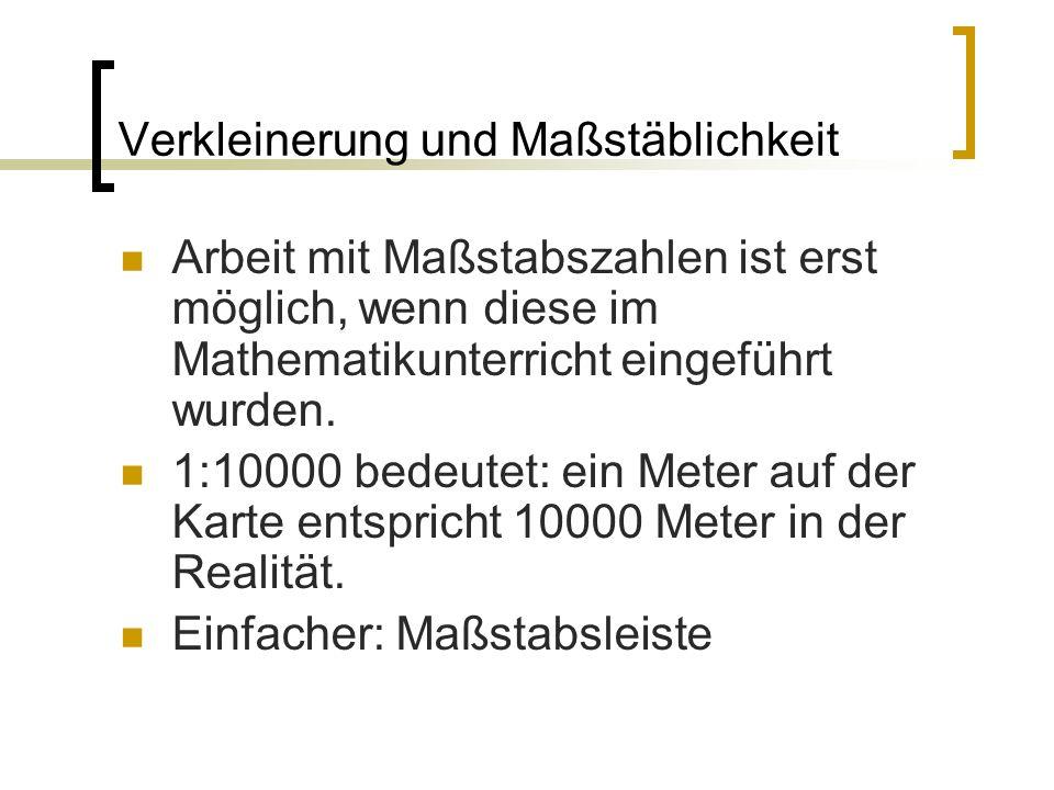 Arbeit mit Maßstabszahlen ist erst möglich, wenn diese im Mathematikunterricht eingeführt wurden. 1:10000 bedeutet: ein Meter auf der Karte entspricht