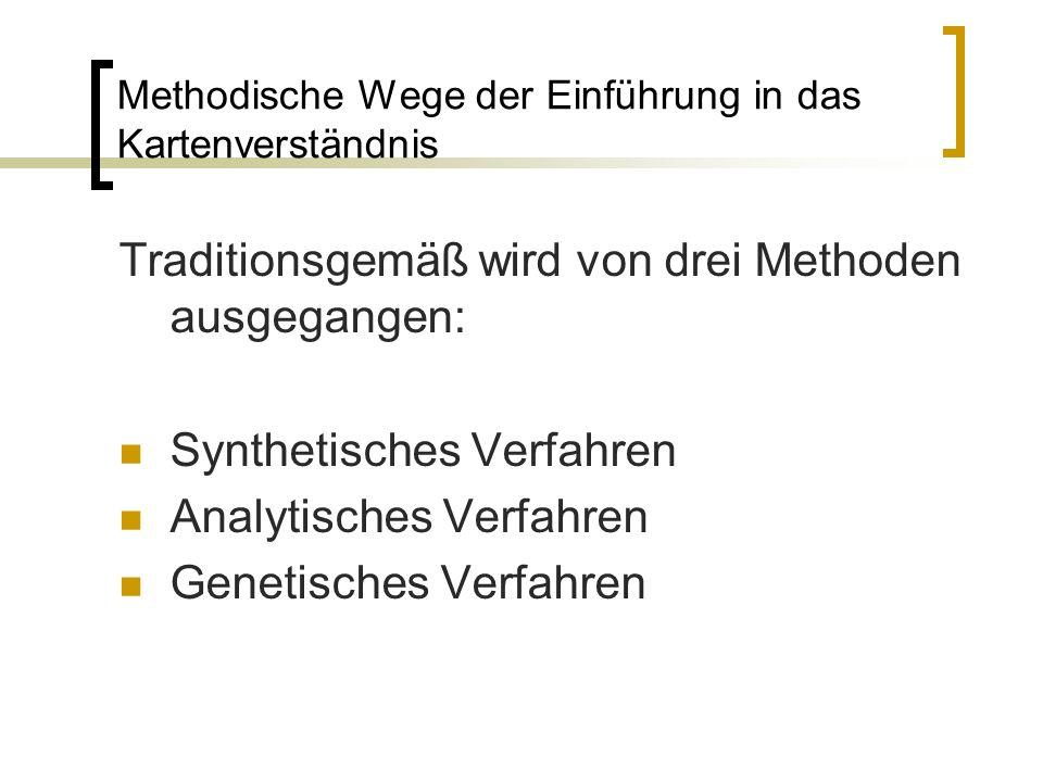 Methodische Wege der Einführung in das Kartenverständnis Traditionsgemäß wird von drei Methoden ausgegangen: Synthetisches Verfahren Analytisches Verf