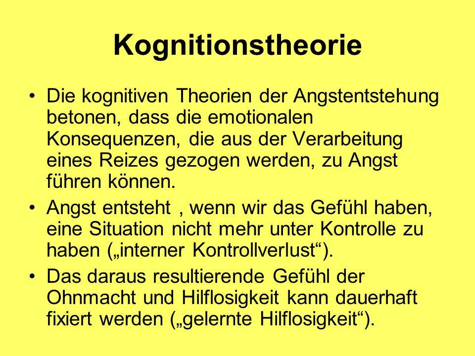Kognitionstheorie Die kognitiven Theorien der Angstentstehung betonen, dass die emotionalen Konsequenzen, die aus der Verarbeitung eines Reizes gezoge