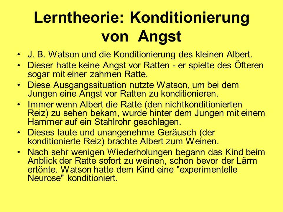 Lerntheorie: Konditionierung von Angst J. B. Watson und die Konditionierung des kleinen Albert. Dieser hatte keine Angst vor Ratten - er spielte des Ö