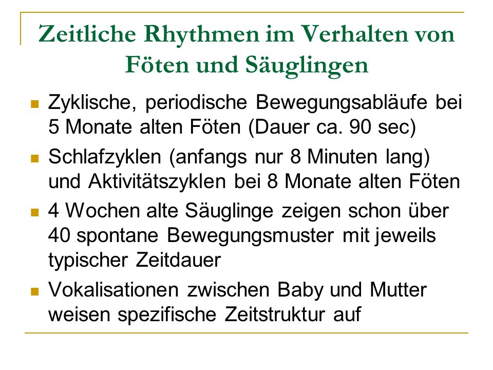 Zeitliche Rhythmen im Verhalten von Föten und Säuglingen Zyklische, periodische Bewegungsabläufe bei 5 Monate alten Föten (Dauer ca. 90 sec) Schlafzyk