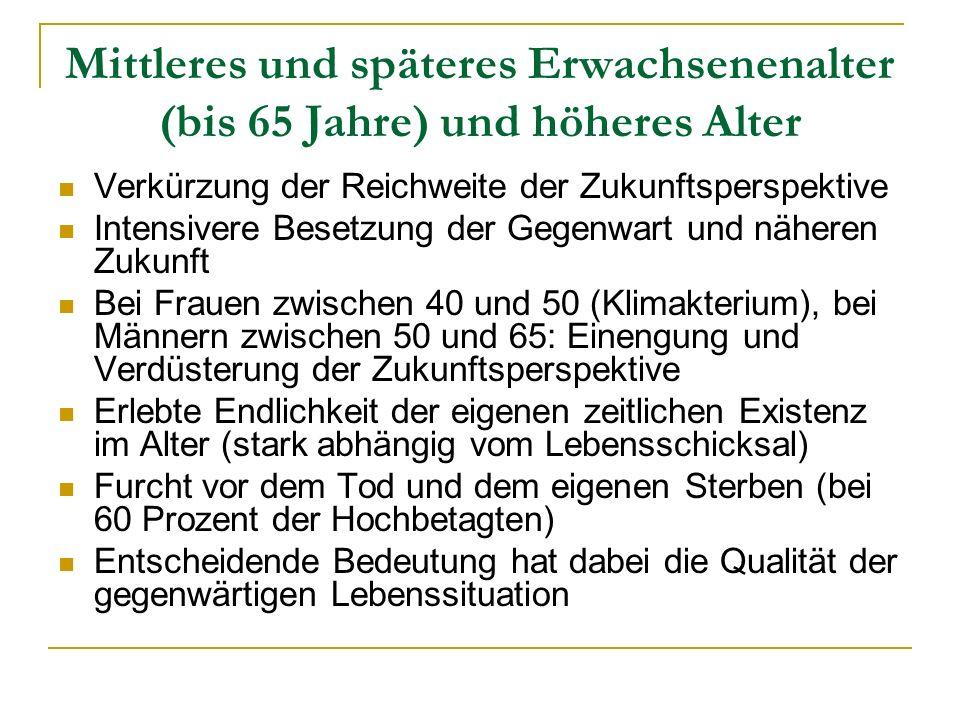 Mittleres und späteres Erwachsenenalter (bis 65 Jahre) und höheres Alter Verkürzung der Reichweite der Zukunftsperspektive Intensivere Besetzung der G