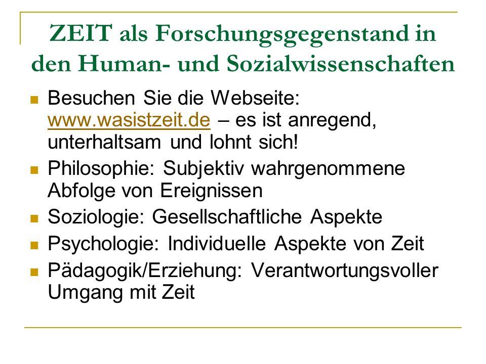 ZEIT als Forschungsgegenstand in den Human- und Sozialwissenschaften Besuchen Sie die Webseite: www.wasistzeit.de – es ist anregend, unterhaltsam und