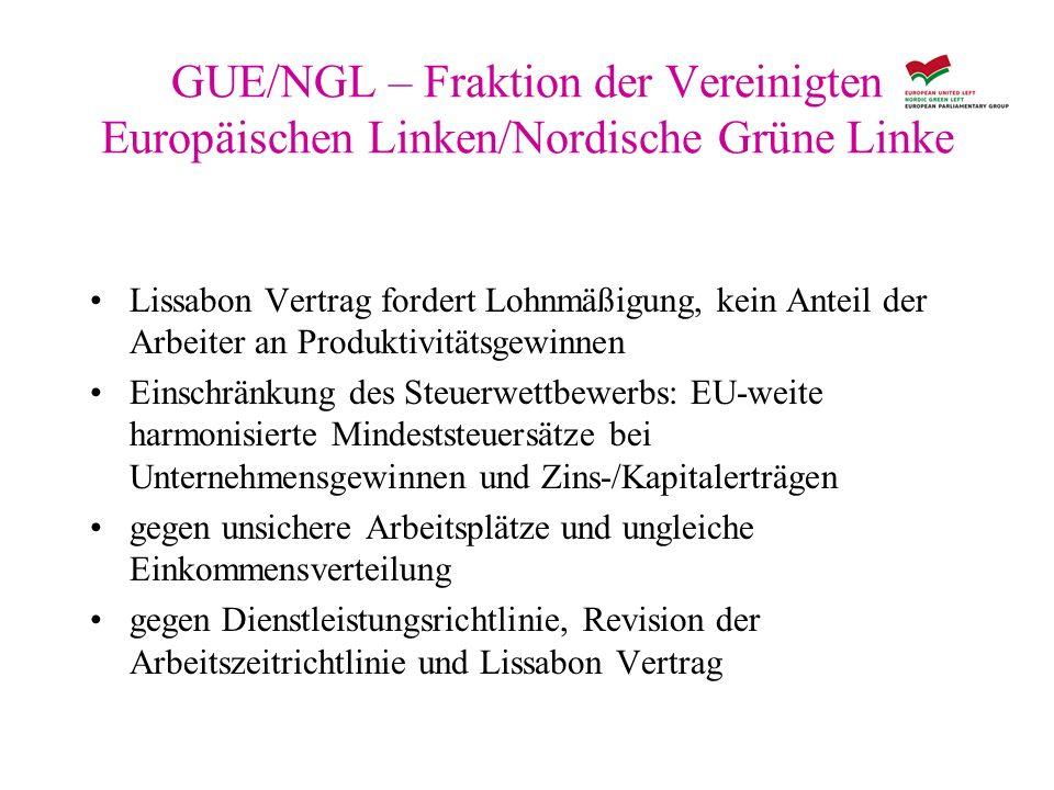 GUE/NGL – Fraktion der Vereinigten Europäischen Linken/Nordische Grüne Linke Lissabon Vertrag fordert Lohnmäßigung, kein Anteil der Arbeiter an Produk