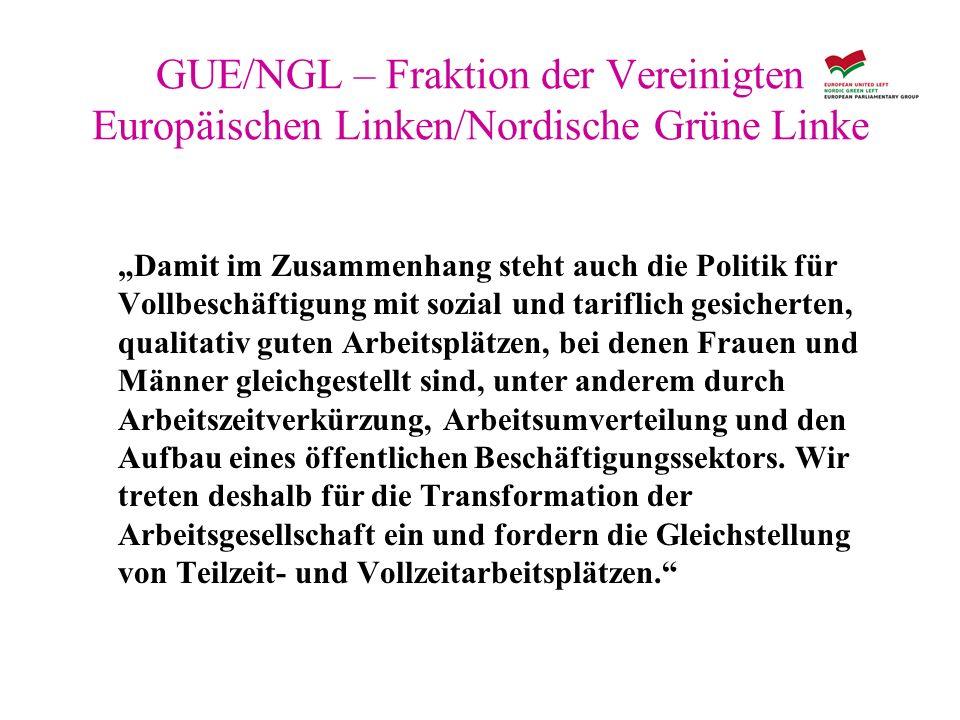 GUE/NGL – Fraktion der Vereinigten Europäischen Linken/Nordische Grüne Linke Damit im Zusammenhang steht auch die Politik für Vollbeschäftigung mit so