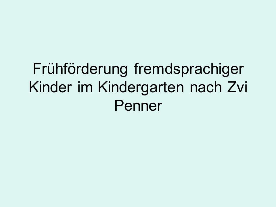 Frühförderung fremdsprachiger Kinder im Kindergarten nach Zvi Penner