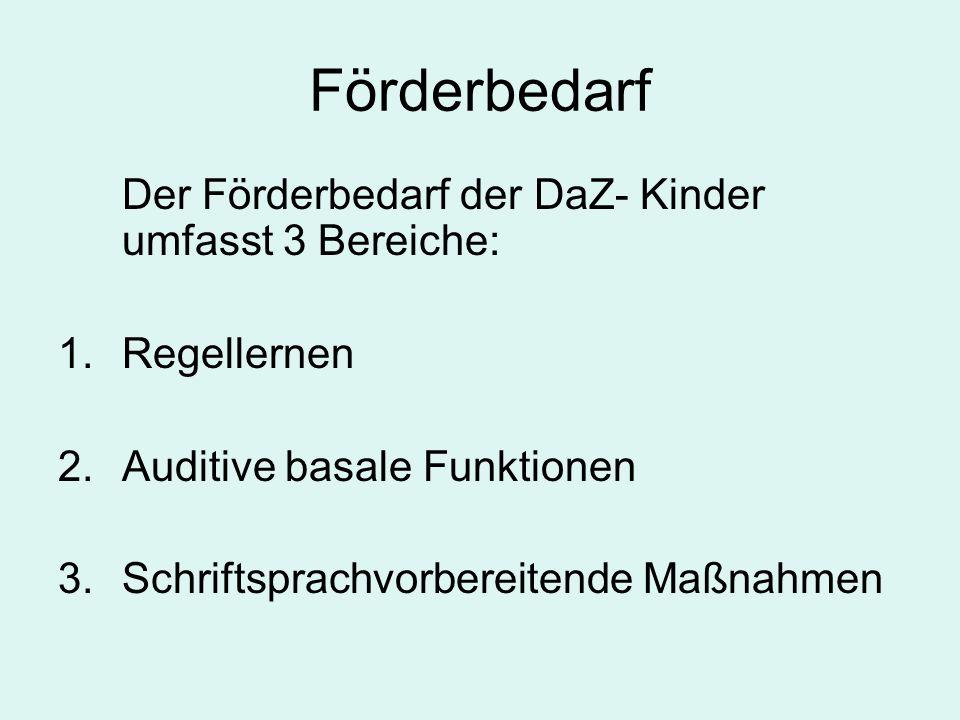 Förderbedarf Der Förderbedarf der DaZ- Kinder umfasst 3 Bereiche: 1.Regellernen 2.Auditive basale Funktionen 3.Schriftsprachvorbereitende Maßnahmen
