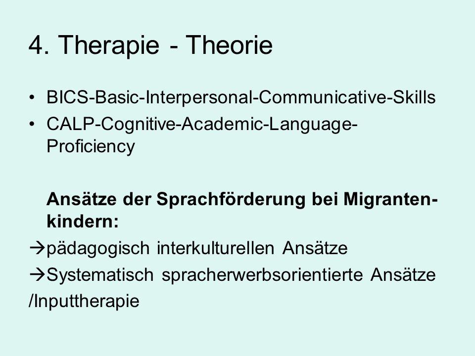 4. Therapie - Theorie BICS-Basic-Interpersonal-Communicative-Skills CALP-Cognitive-Academic-Language- Proficiency Ansätze der Sprachförderung bei Migr