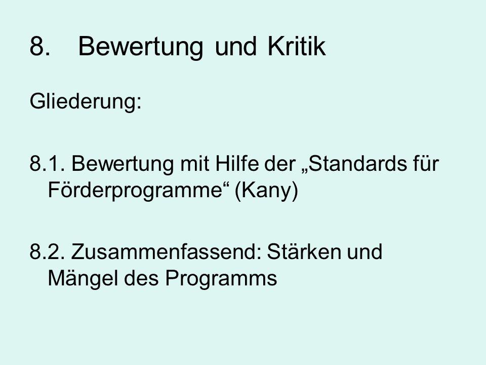8. Bewertung und Kritik Gliederung: 8.1. Bewertung mit Hilfe der Standards für Förderprogramme (Kany) 8.2. Zusammenfassend: Stärken und Mängel des Pro
