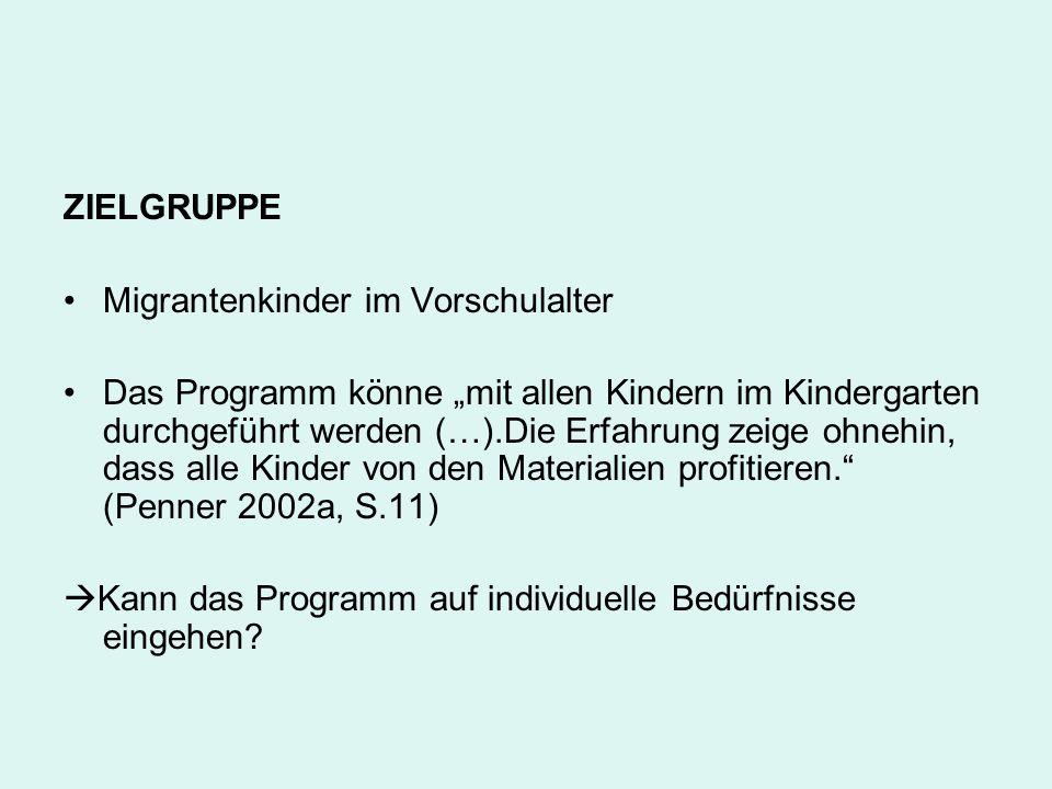 ZIELGRUPPE Migrantenkinder im Vorschulalter Das Programm könne mit allen Kindern im Kindergarten durchgeführt werden (…).Die Erfahrung zeige ohnehin,