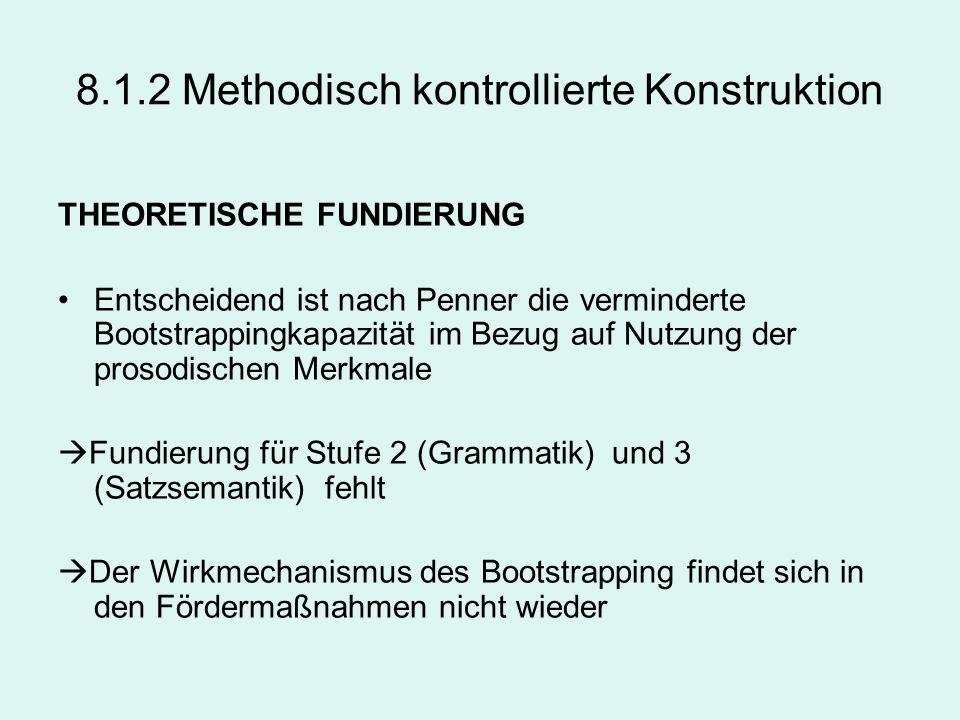 8.1.2 Methodisch kontrollierte Konstruktion THEORETISCHE FUNDIERUNG Entscheidend ist nach Penner die verminderte Bootstrappingkapazität im Bezug auf N