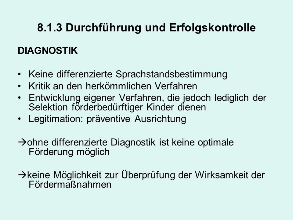 8.1.3 Durchführung und Erfolgskontrolle DIAGNOSTIK Keine differenzierte Sprachstandsbestimmung Kritik an den herkömmlichen Verfahren Entwicklung eigen