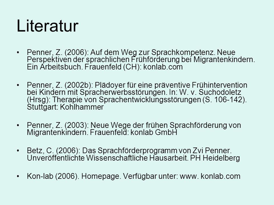 Literatur Penner, Z. (2006): Auf dem Weg zur Sprachkompetenz. Neue Perspektiven der sprachlichen Frühförderung bei Migrantenkindern. Ein Arbeitsbuch.