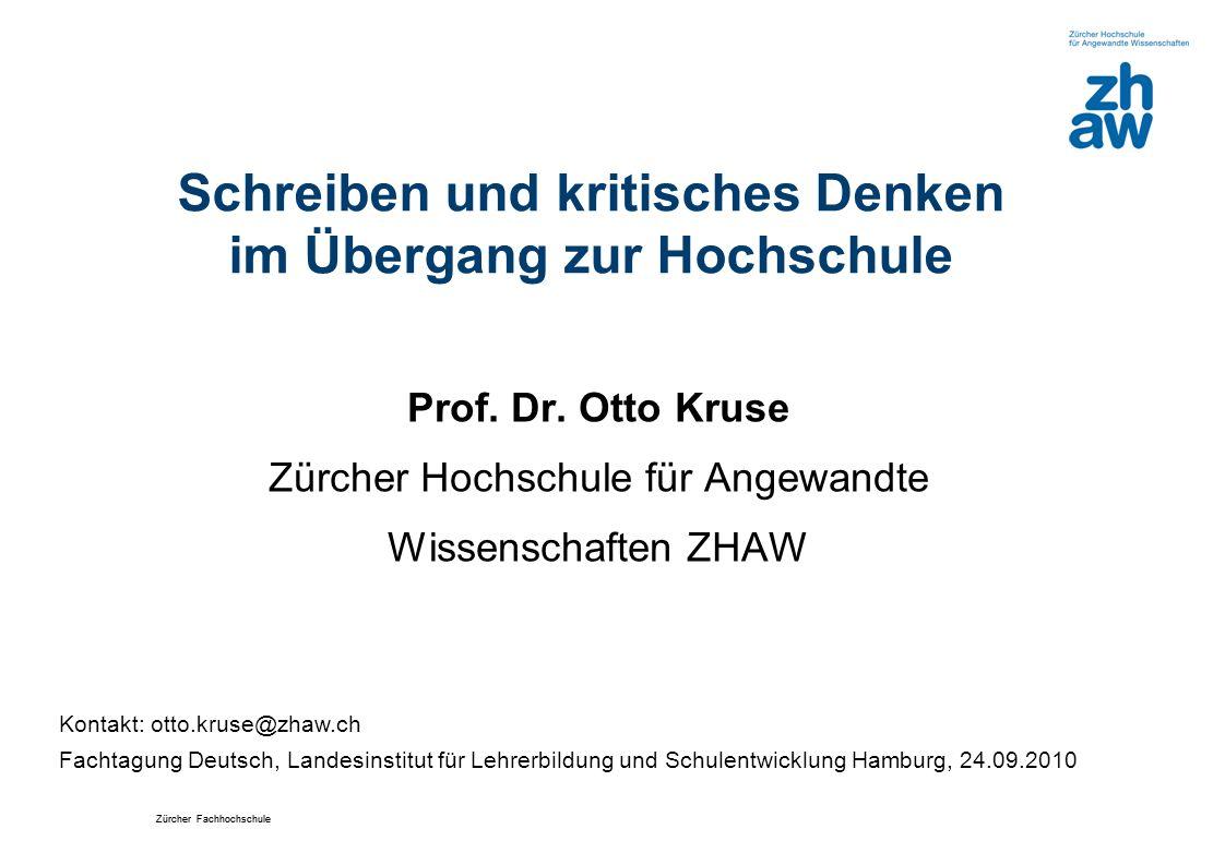 Zürcher Fachhochschule Schreiben und kritisches Denken im Übergang zur Hochschule Prof. Dr. Otto Kruse Zürcher Hochschule für Angewandte Wissenschafte