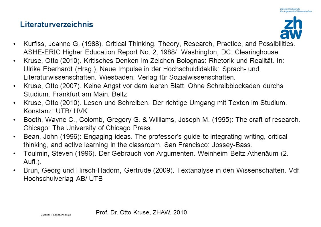 Zürcher Fachhochschule Literaturverzeichnis Kurfiss, Joanne G. (1988). Critical Thinking. Theory, Research, Practice, and Possibilities. ASHE-ERIC Hig