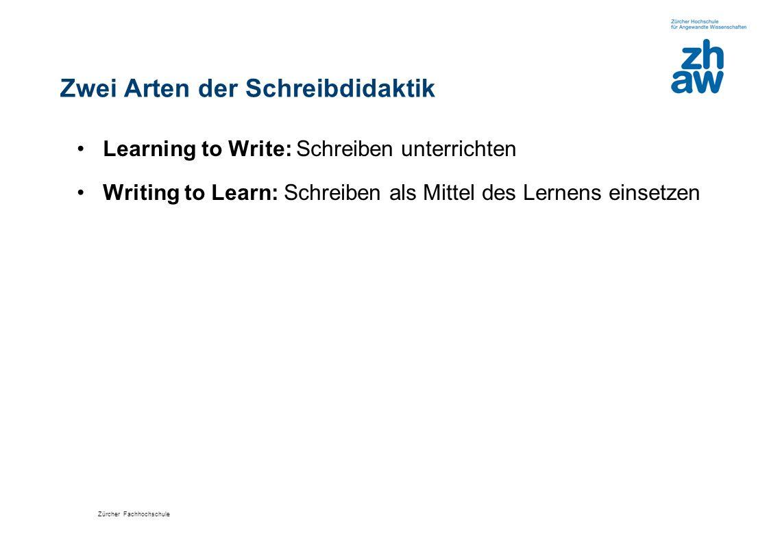 Zürcher Fachhochschule Zwei Arten der Schreibdidaktik Learning to Write: Schreiben unterrichten Writing to Learn: Schreiben als Mittel des Lernens ein