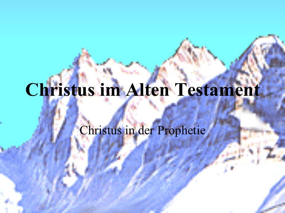 Christus im Alten Testament Christus in der Prophetie
