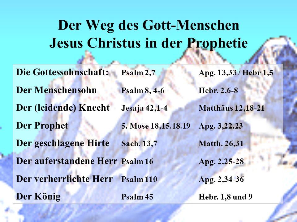 Der Weg des Gott-Menschen Jesus Christus in der Prophetie Die Gottessohnschaft: Psalm 2,7 Apg. 13,33 / Hebr 1,5 Der Menschensohn Psalm 8, 4-6 Hebr. 2,