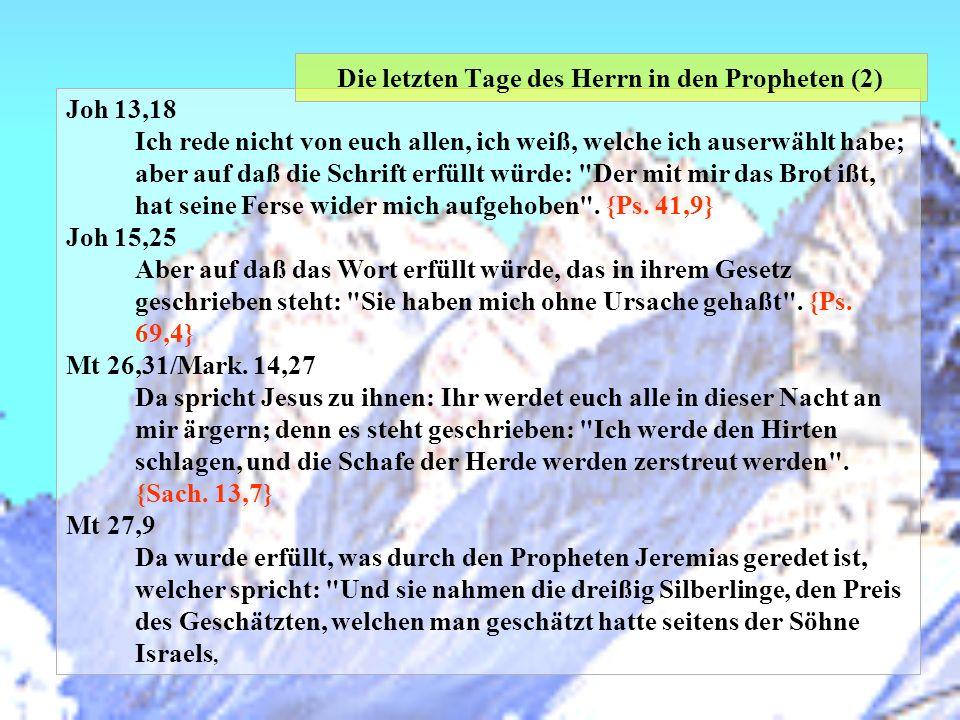 Joh 13,18 Ich rede nicht von euch allen, ich weiß, welche ich auserwählt habe; aber auf daß die Schrift erfüllt würde:
