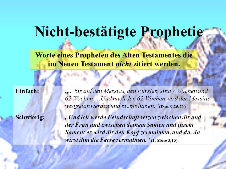 Nicht-bestätigte Prophetie Worte eines Propheten des Alten Testamentes die im Neuen Testament nicht zitiert werden. Einfach:... bis auf den Messias, d