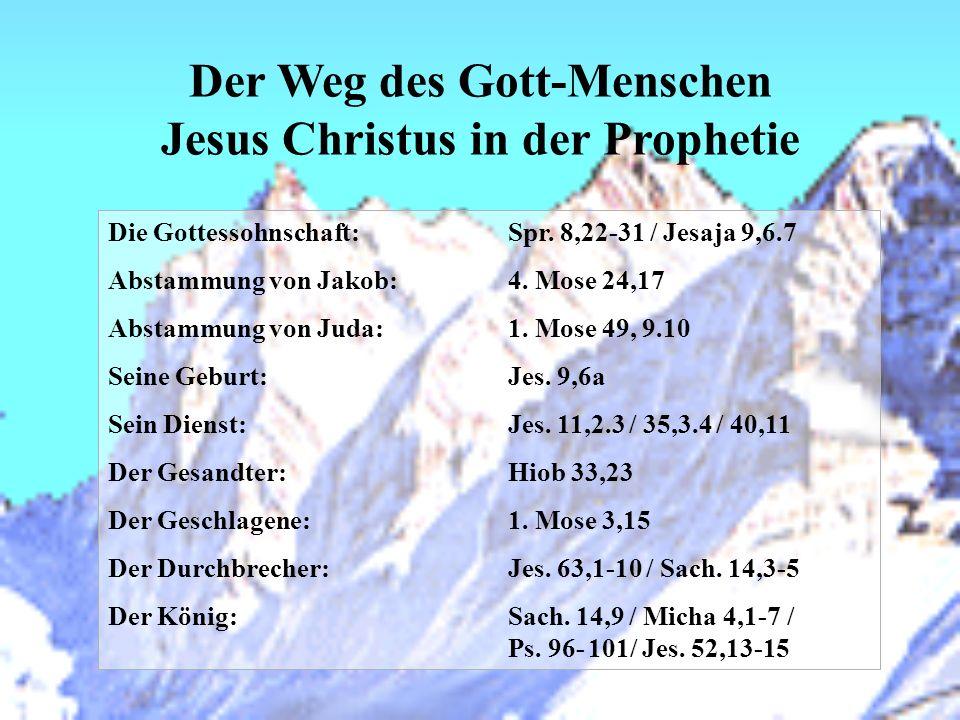 Der Weg des Gott-Menschen Jesus Christus in der Prophetie Die Gottessohnschaft:Spr. 8,22-31 / Jesaja 9,6.7 Abstammung von Jakob:4. Mose 24,17 Abstammu