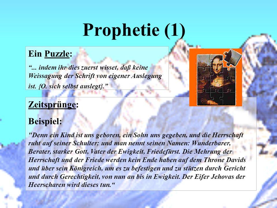 Prophetie (1) Ein Puzzle:... indem ihr dies zuerst wisset, daß keine Weissagung der Schrift von eigener Auslegung ist. {O. sich selbst auslegt}. Zeits