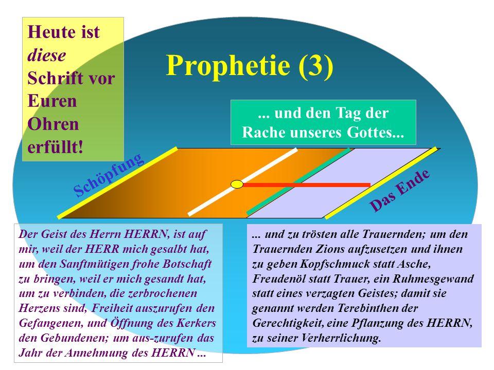 Prophetie (3) Das Ende Der Geist des Herrn HERRN, ist auf mir, weil der HERR mich gesalbt hat, um den Sanftmütigen frohe Botschaft zu bringen, weil er