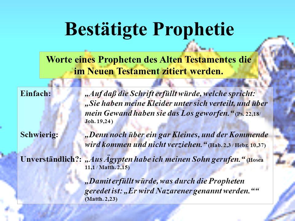 Bestätigte Prophetie Worte eines Propheten des Alten Testamentes die im Neuen Testament zitiert werden. Einfach:Auf daß die Schrift erfüllt würde, wel
