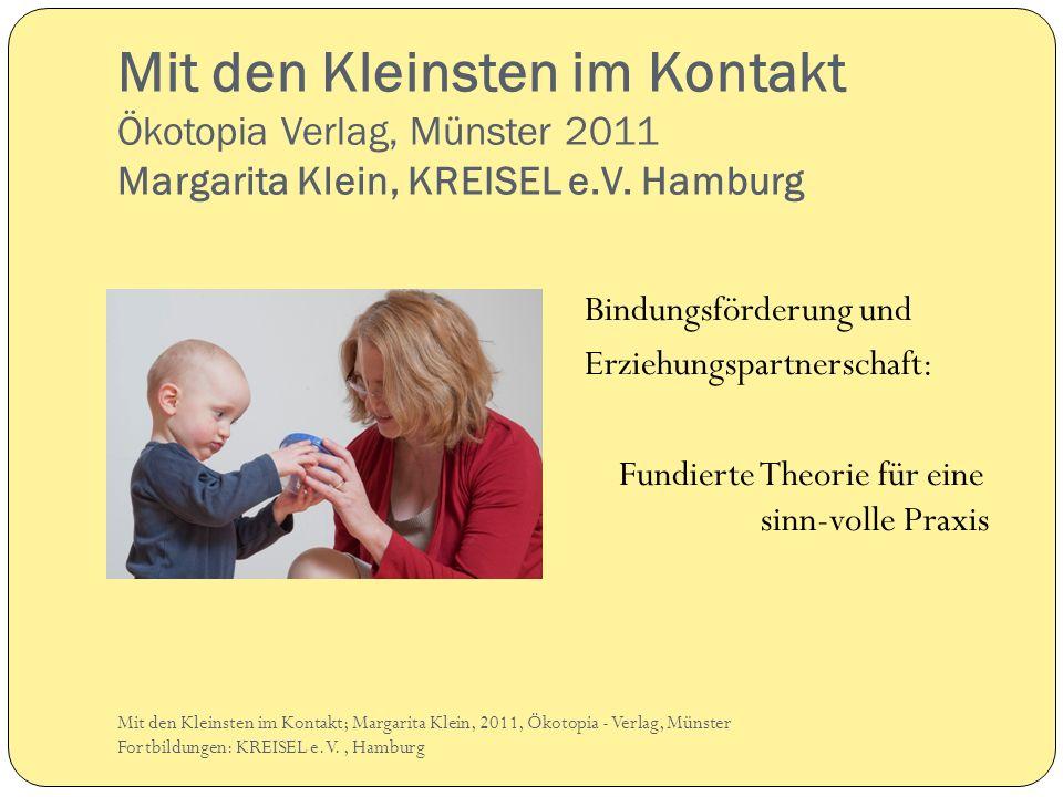 Mit den Kleinsten im Kontakt Ökotopia Verlag, Münster 2011 Margarita Klein, KREISEL e.V. Hamburg Bindungsförderung und Erziehungspartnerschaft: Fundie
