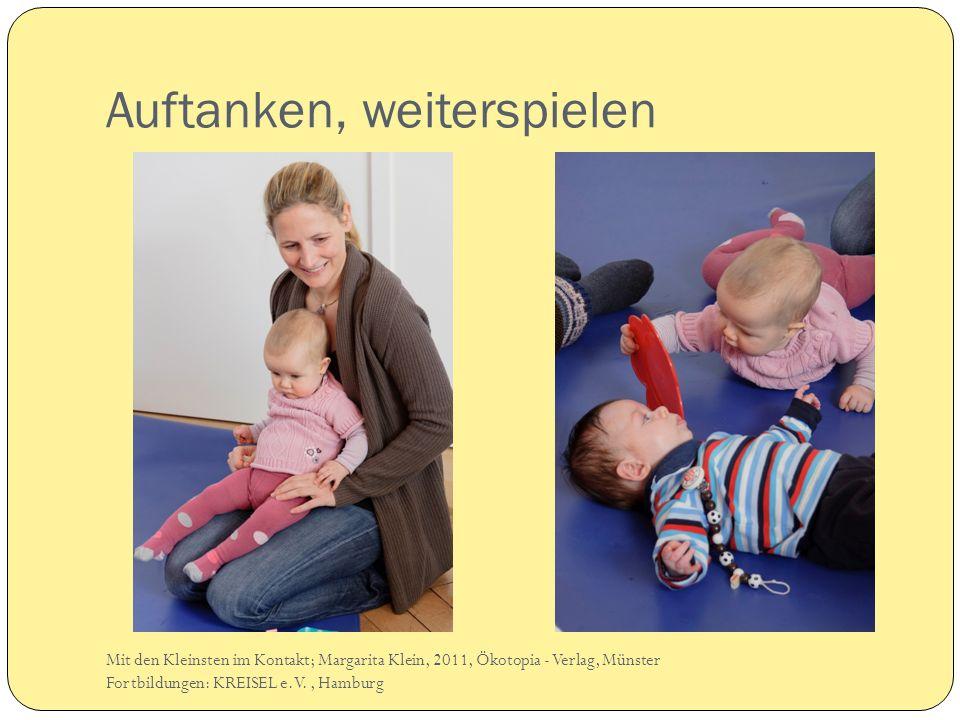 Auftanken, weiterspielen Mit den Kleinsten im Kontakt; Margarita Klein, 2011, Ökotopia - Verlag, Münster Fortbildungen: KREISEL e.V., Hamburg
