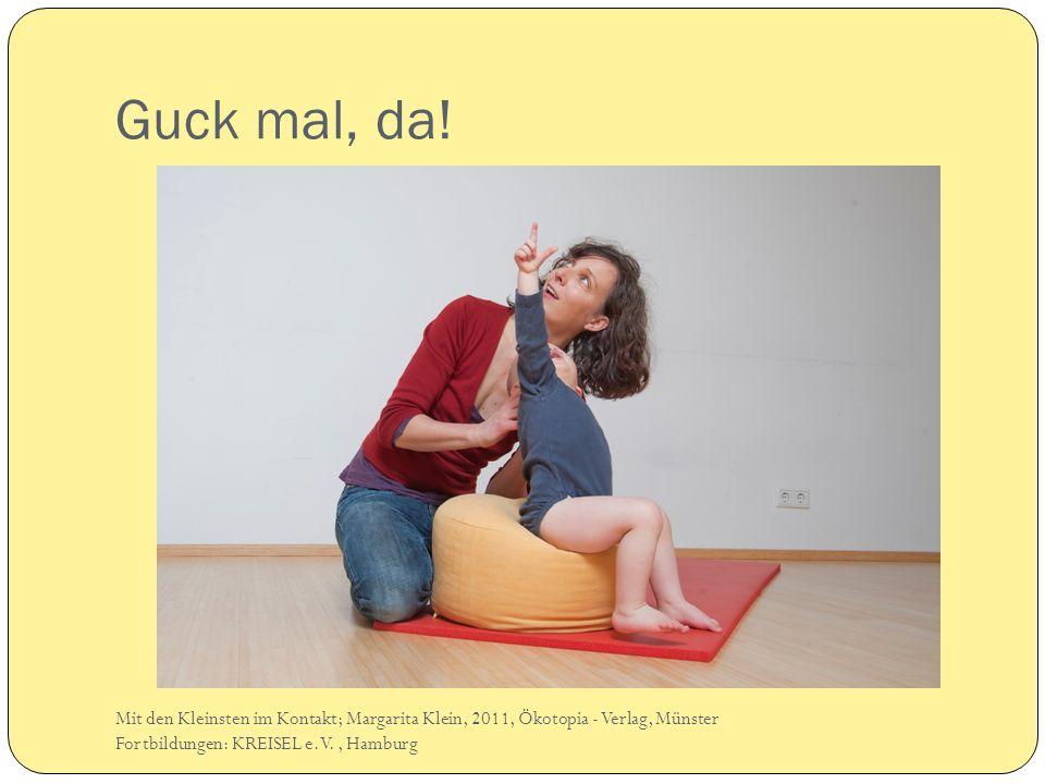 Guck mal, da! Mit den Kleinsten im Kontakt; Margarita Klein, 2011, Ökotopia - Verlag, Münster Fortbildungen: KREISEL e.V., Hamburg