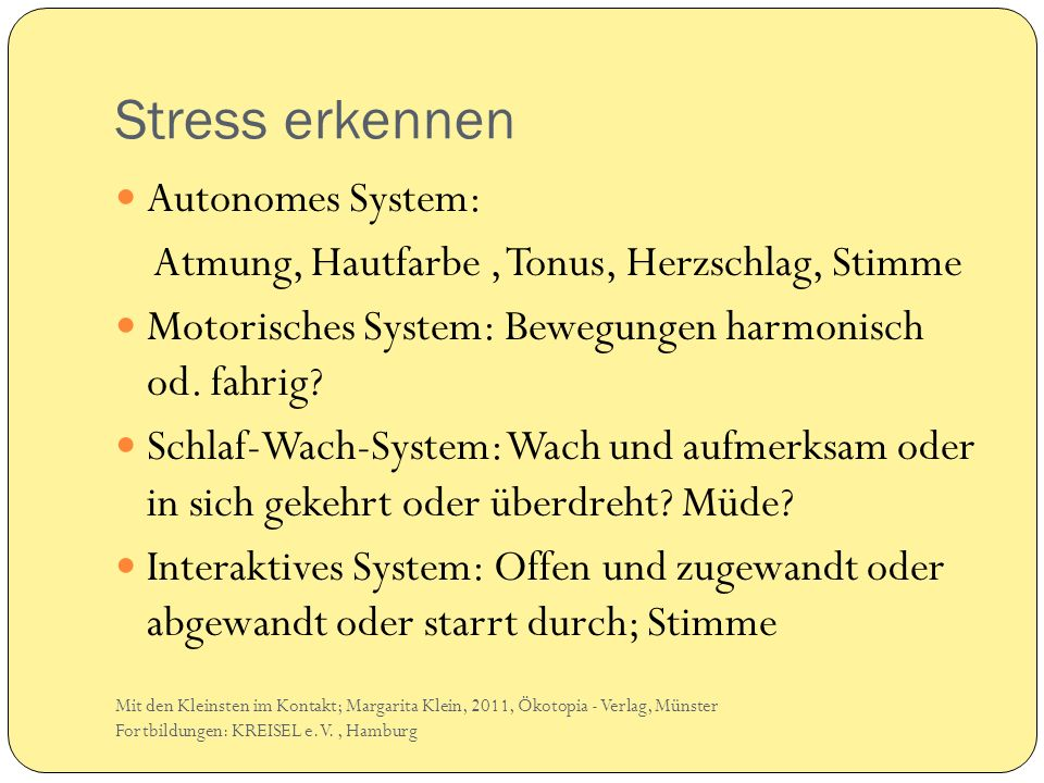 Stress erkennen Autonomes System: Atmung, Hautfarbe, Tonus, Herzschlag, Stimme Motorisches System: Bewegungen harmonisch od.