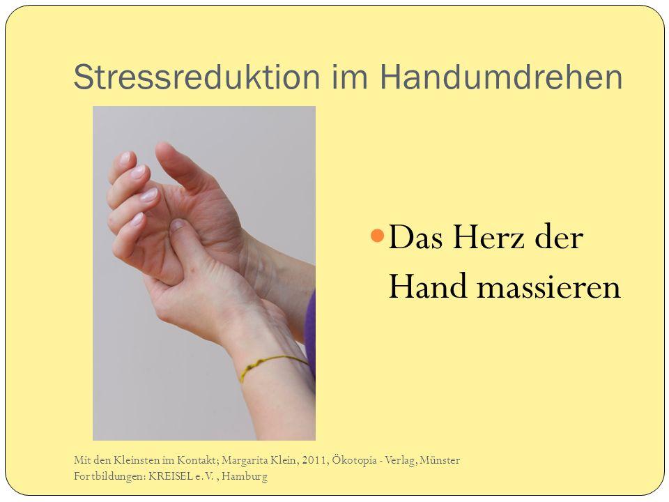 Stressreduktion im Handumdrehen Das Herz der Hand massieren Mit den Kleinsten im Kontakt; Margarita Klein, 2011, Ökotopia - Verlag, Münster Fortbildungen: KREISEL e.V., Hamburg