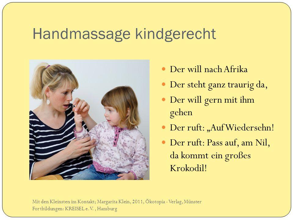 Handmassage kindgerecht Der will nach Afrika Der steht ganz traurig da, Der will gern mit ihm gehen Der ruft: Auf Wiedersehn.