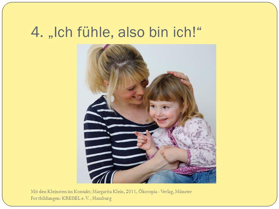 4. Ich fühle, also bin ich! Mit den Kleinsten im Kontakt; Margarita Klein, 2011, Ökotopia - Verlag, Münster Fortbildungen: KREISEL e.V., Hamburg