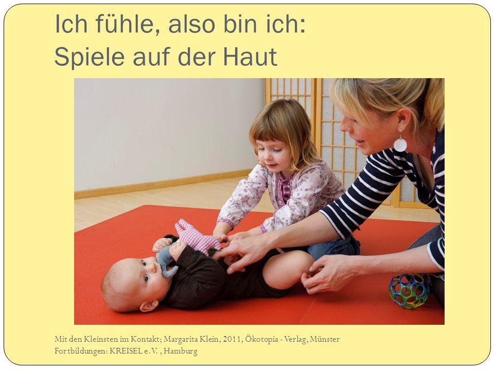 Ich fühle, also bin ich: Spiele auf der Haut Mit den Kleinsten im Kontakt; Margarita Klein, 2011, Ökotopia - Verlag, Münster Fortbildungen: KREISEL e.V., Hamburg