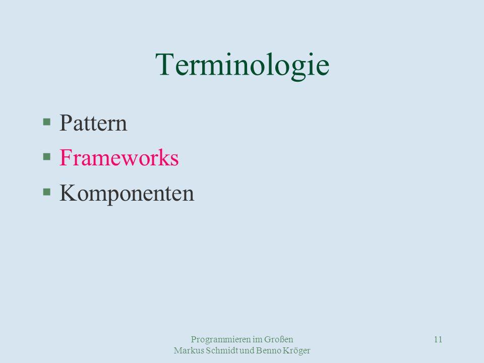 Programmieren im Großen Markus Schmidt und Benno Kröger 11 Terminologie §Pattern §Frameworks §Komponenten