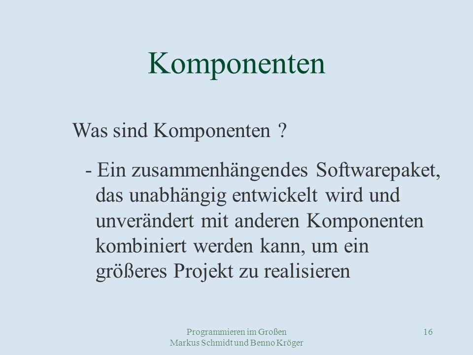 Programmieren im Großen Markus Schmidt und Benno Kröger 16 Komponenten Was sind Komponenten .