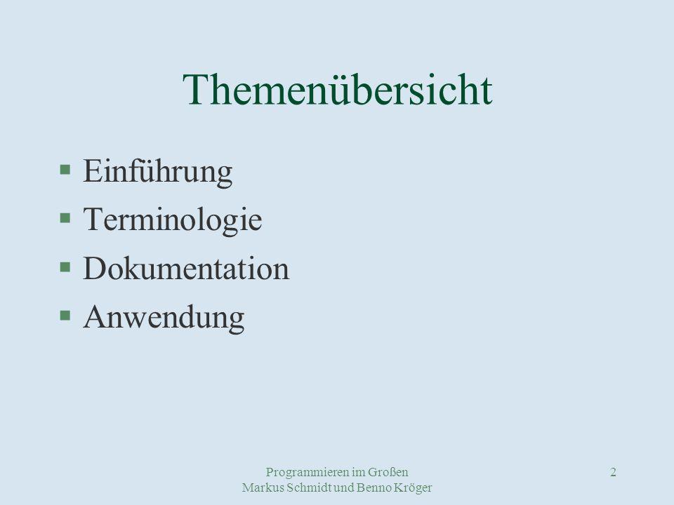 Programmieren im Großen Markus Schmidt und Benno Kröger 3 Themenübersicht §Einführung §Terminologie §Dokumentation §Anwendung