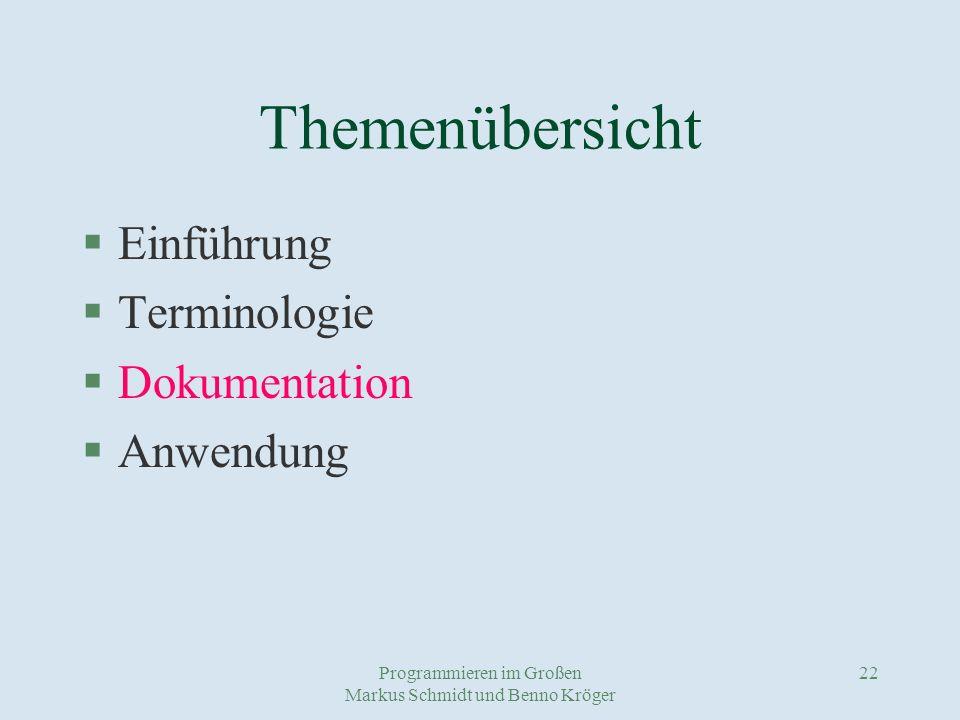 Programmieren im Großen Markus Schmidt und Benno Kröger 22 Themenübersicht §Einführung §Terminologie §Dokumentation §Anwendung